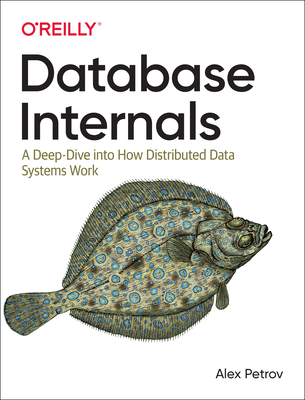Database Internals: A Deep Dive Into How Distributed Data Systems Work Cover Image