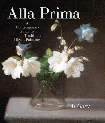 Alla Prima: A Contemporary Guide to Traditional Direct Painting Cover Image