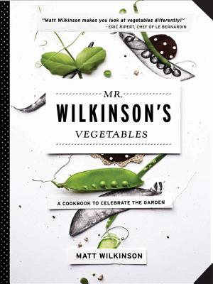 Mr. Wilkinson's Vegetables: A Cookbook to Celebrate the Garden Cover Image
