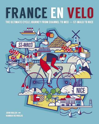 France En Velo: The Ultimate Cycle Journey from Channel to Mediterranean - St. Malo to Nice Cover Image