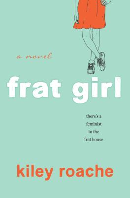 Frat Girl by Kiely Roache