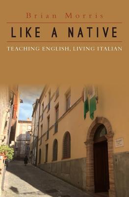 Like a Native: Teaching English, Living Italian Cover Image