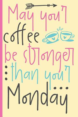 May Your Coffee Be Stronger Than Your Monday: Beautiful Journal with Funny Quote 6