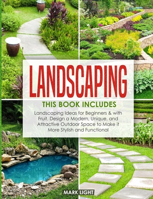 Landscaping: 2 Books in 1: Landscaping for Beginners & with Fruit, Design a Modern, Unique and Attractive Outdoor Space to Make it Cover Image