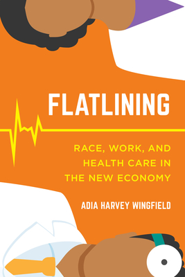 Flatlining: Race, Work, and Health Care in the New Economy Cover Image