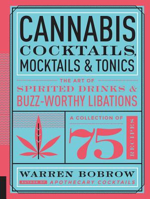 Cannabis Cocktails, Mocktails & Tonics: The Art of Spirited Drinks and Buzz-Worthy Libations Cover Image