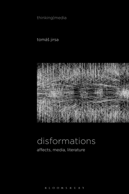 Disformations: Affects, Media, Literature (Thinking Media) Cover Image