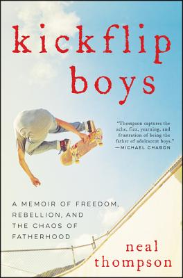 Kickflip Boys: A Memoir of Freedom, Rebellion, and the Chaos of Fatherhood Cover Image