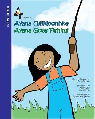 Ayana Goes Fishing: Ayana Ogiigoonhke Cover Image