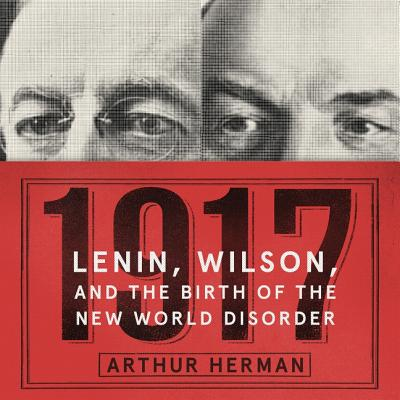 1917: Lenin, Wilson, and the Birth of the New World Disorder Cover Image