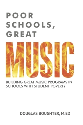 Poor Schools, Great Music: Building Great Music Programs in Schools with Student Poverty Cover Image