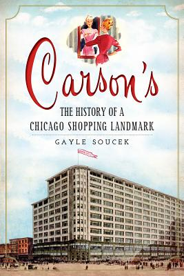 Carson's: The History of a Chicago Shopping Landmark (Landmarks) Cover Image