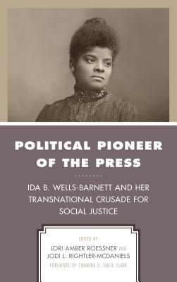 Political Pioneer of the Press: Ida B. Wells-Barnett and Her Transnational Crusade for Social Justice (Women in American Political History) Cover Image