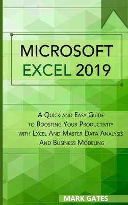 Microsoft Excel 2019: A Quick and Easy Guide to Boosting Your Productivity with Excel And Master Data Analysis And Business Modeling Cover Image