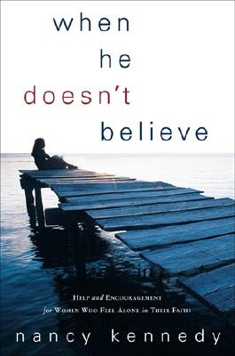 When He Doesn't Believe: Help and Encouragement for Women Who Feel Alone in Their Faith Cover Image