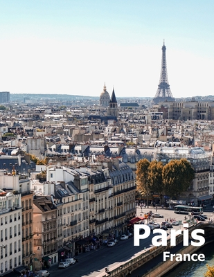Paris France: Coffee Table Photography Travel Picture Book Album Of A French Country And City In Western Europe Large Size Photos Co Cover Image