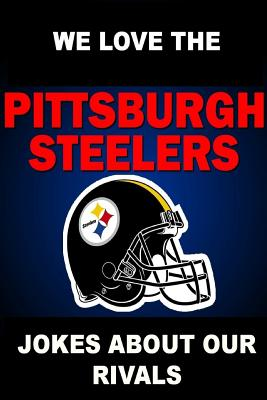 We Love the Pittsburgh Steelers - Jokes About Our Rivals Cover Image