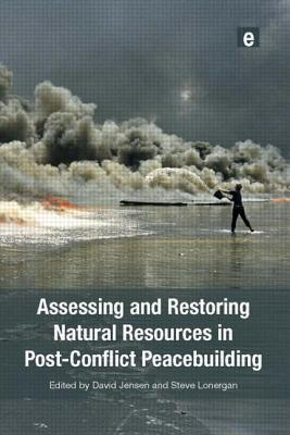 Assessing and Restoring Natural Resources in Post-Conflict Peacebuilding (Post-Conflict Peacebuilding and Natural Resource Management) Cover Image