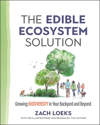 The Edible Ecosystem Solution: Growing Biodiversity in Your Backyard and Beyond (Mother Earth News Wiser Living) Cover Image