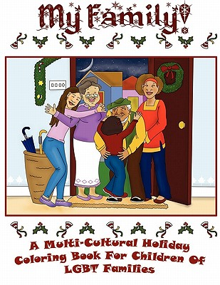 My Family: A Multi-Cultural Holiday Coloring Book for Children of LGBT Families! Cover Image
