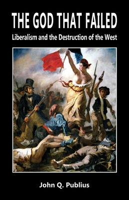 The God That Failed: Liberalism and the Destruction of the West Cover Image