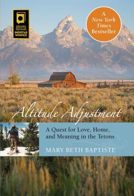 Altitude Adjustment: A Quest for Love, Home, and Meaning in the Tetons Cover Image