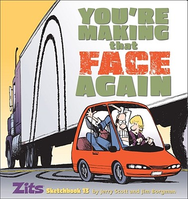 You're Making That Face Again: Zits Sketchbook No. 13 Cover Image