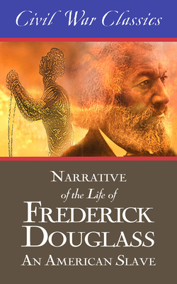 Narrative of the Life of Frederick Douglass: An American Slave (Civil War Classics) Cover Image