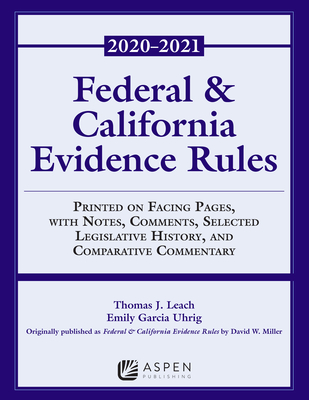 Federal and California Evidence Rules: With Notes, Comments, Selected Legislative History, and Comparative Commentary, 2020-2021 Edition (Supplements) Cover Image