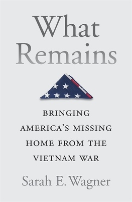 What Remains: Bringing America's Missing Home from the Vietnam War Cover Image