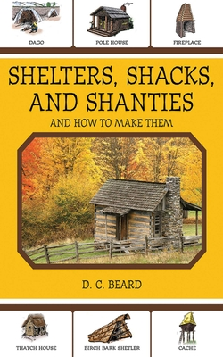 Shelters, Shacks, and Shanties: And How to Make Them Cover Image