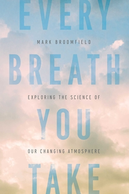 Every Breath You Take: Exploring the Science of Our Changing Atmosphere Cover Image
