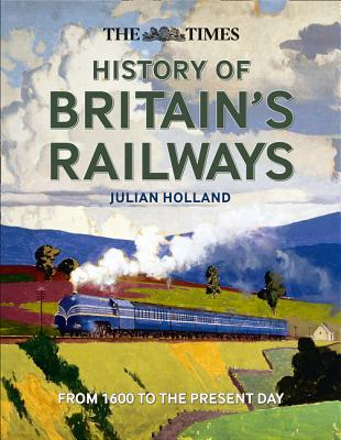 The Times History of Britain's Railways: From 1603 to the Present Day Cover Image
