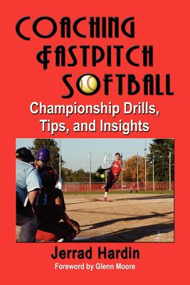 Coaching Fastpitch Softball: Championship Drills, Tips, and Insights Cover Image