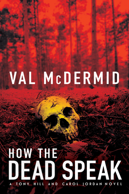 How the Dead Speak: A Tony Hill and Carol Jordan Thriller (Tony Hill Novels #5) Cover Image