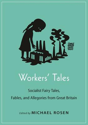 Workers' Tales: Socialist Fairy Tales, Fables, and Allegories from Great Britain Cover Image