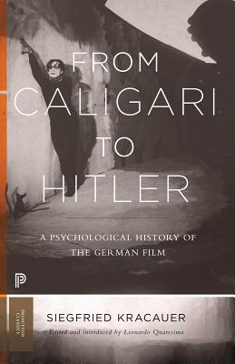 From Caligari to Hitler: A Psychological History of the German Film (Princeton Classics #43) Cover Image