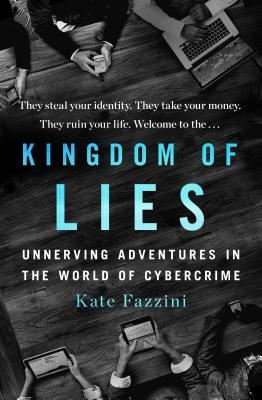 Kingdom of Lies: Unnerving Adventures in the World of Cybercrime Cover Image