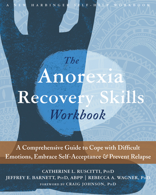 The Anorexia Recovery Skills: A Comprehensive Guide to Cope with Difficult Emotions, Embrace Self-Acceptance, and Prevent Relapse Cover Image