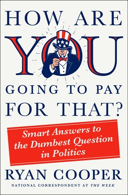 How Are You Going to Pay for That?: Smart Answers to the Dumbest Question in Politics Cover Image