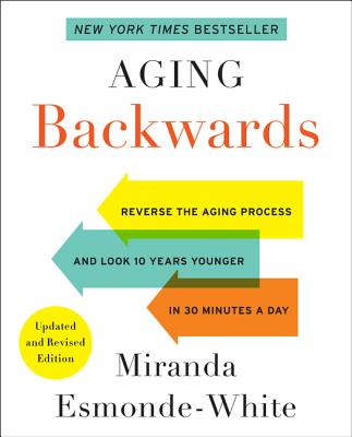 Aging Backwards: Updated and Revised Edition: Reverse the Aging Process and Look 10 Years Younger in 30 Minutes a Day Cover Image