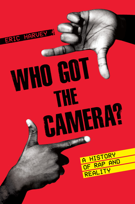 Who Got the Camera?: A History of Rap and Reality (American Music Series) Cover Image