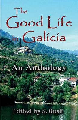 The Good Life in Galicia: An Anthology Cover Image