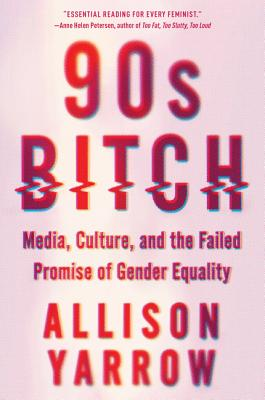 90s Bitch: Media, Culture, and the Failed Promise of Gender Equality Cover Image