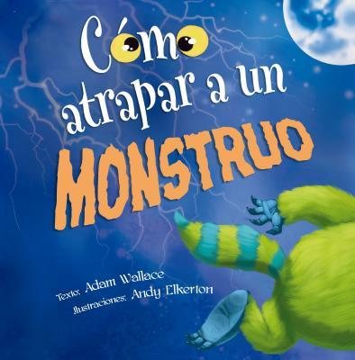 Como Atrapar A un Monstruo = How to Catch a Monster Cover Image