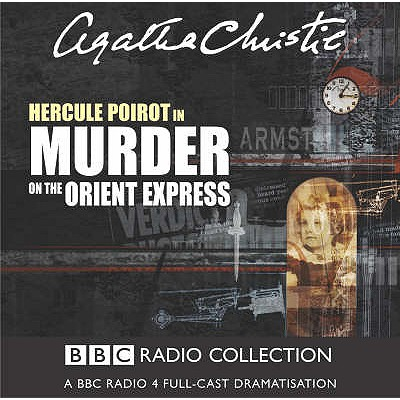 Murder on the Orient Express: A BBC Radio 4 Full-Cast Dramatisation (BBC Radio Collection) Cover Image