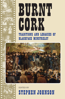 Burnt Cork: Traditions and Legacies of Blackface Minstrelsy Cover Image