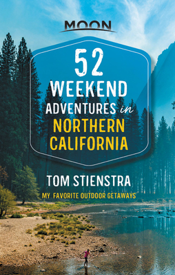52 Weekend Adventures in Northern California: My Favorite Outdoor Getaways (Travel Guide) Cover Image