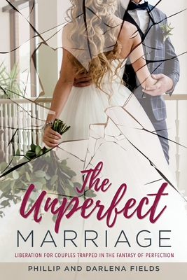 The Unperfect Marriage: Liberation for couples trapped in the fantasy of perfection Cover Image