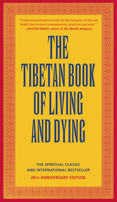 The Tibetan Book of Living and Dying: The Spiritual Classic & International Bestseller: 25th Anniversary Edition Cover Image